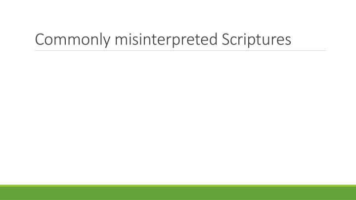 Commonly misinterpreted Scriptures