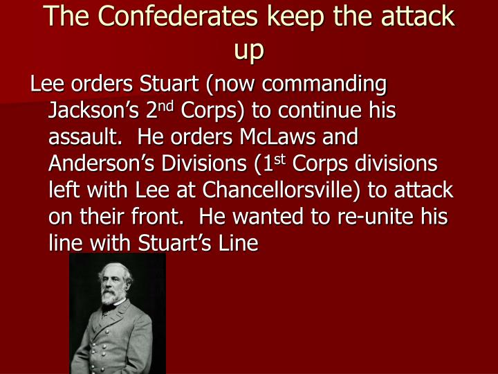 The Confederates keep the attack up