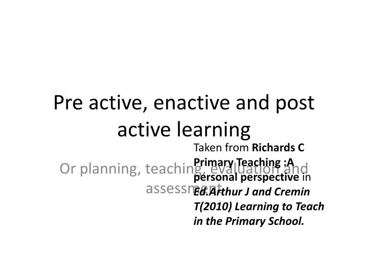 Pre active enactive and post active learning