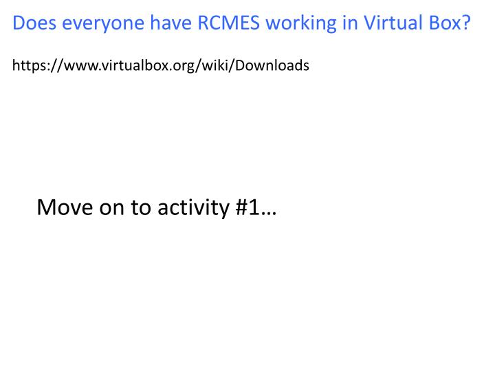 Does everyone have RCMES working in Virtual Box?