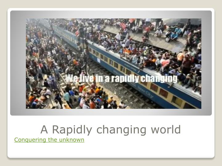 A Rapidly changing world