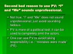 second bad reason to use pv i and we sounds unprofessional