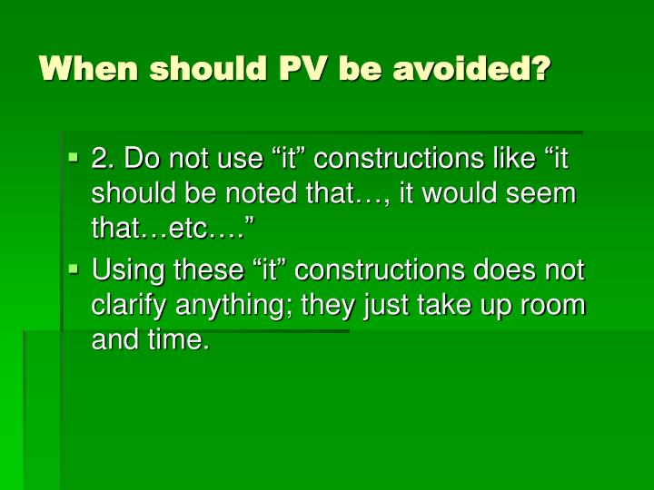 When should PV be avoided?