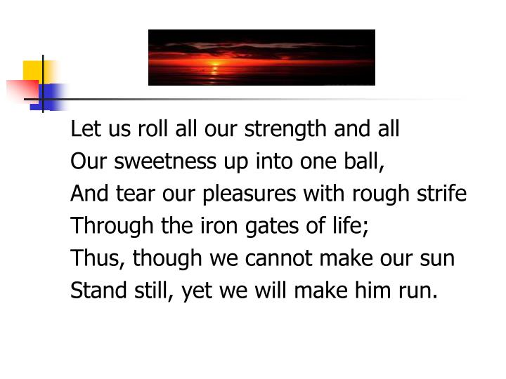 Let us roll all our strength and all