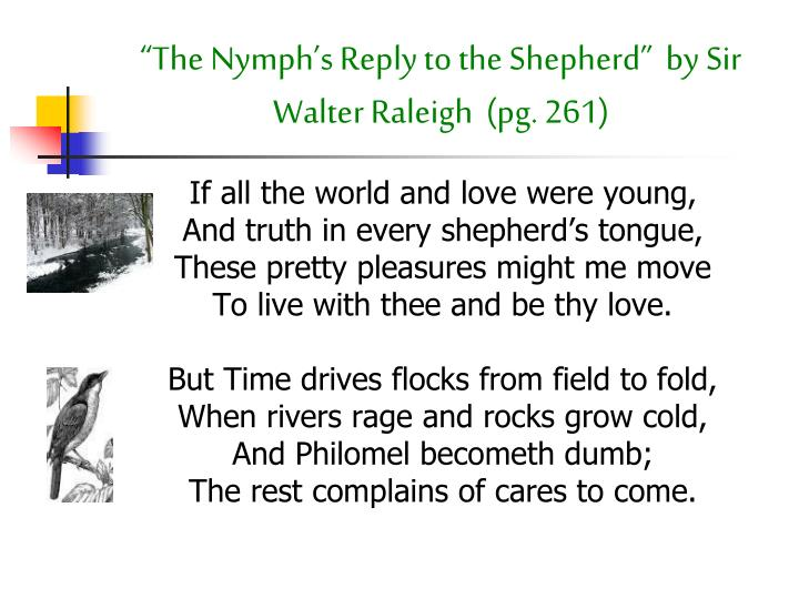 """The Nymph's Reply to the Shepherd""  by Sir Walter Raleigh  (pg. 261)"