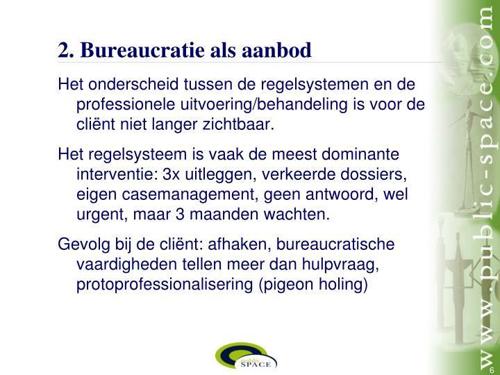 2. Bureaucratie als aanbod
