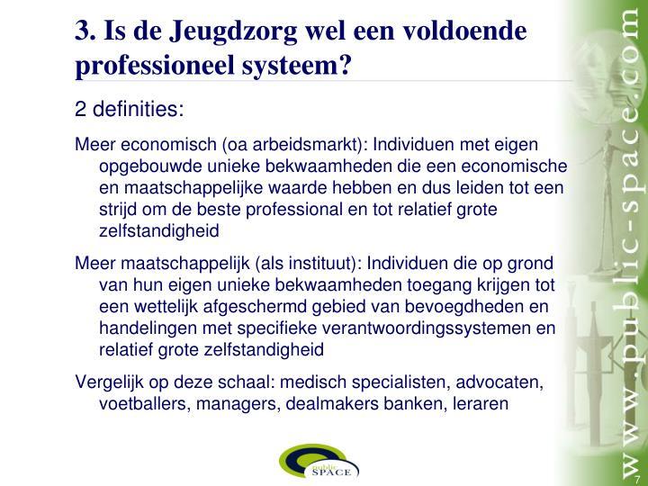 3. Is de Jeugdzorg wel een voldoende professioneel systeem?