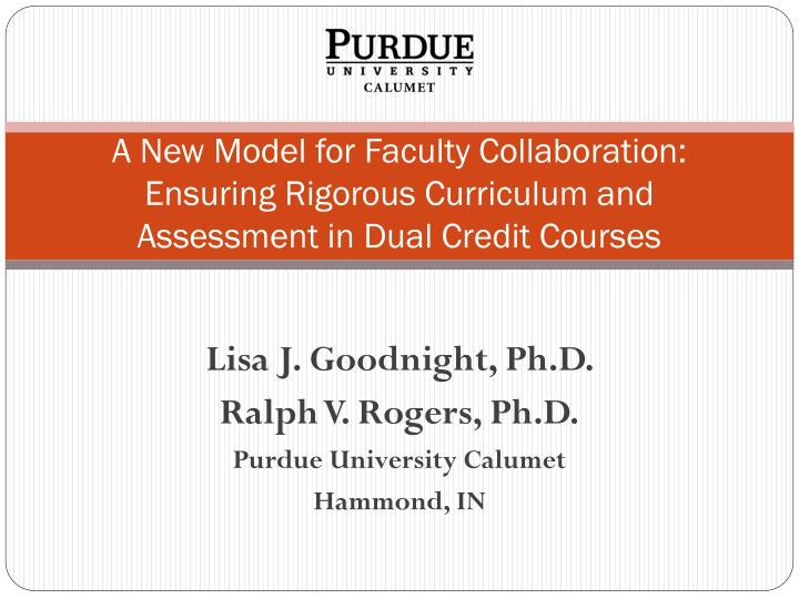 A New Model for Faculty Collaboration:  Ensuring Rigorous Curriculum and Assessment in Dual Credit C...