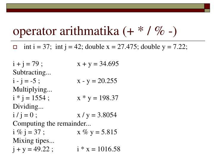 operator arithmatika (+ * / % -)