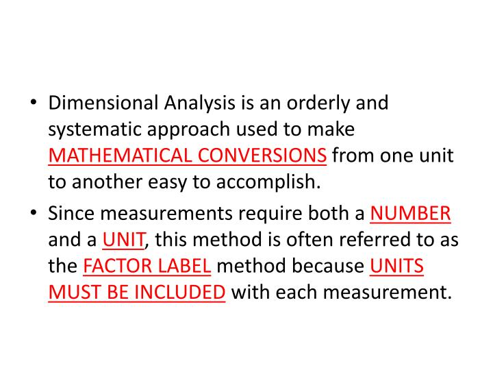 Dimensional Analysis is an orderly and systematic approach used to make