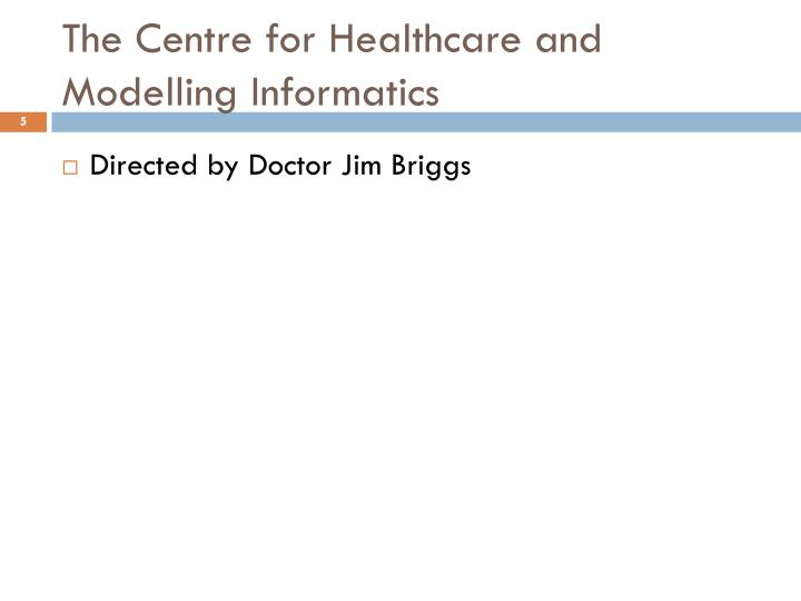 The Centre for Healthcare and Modelling Informatics