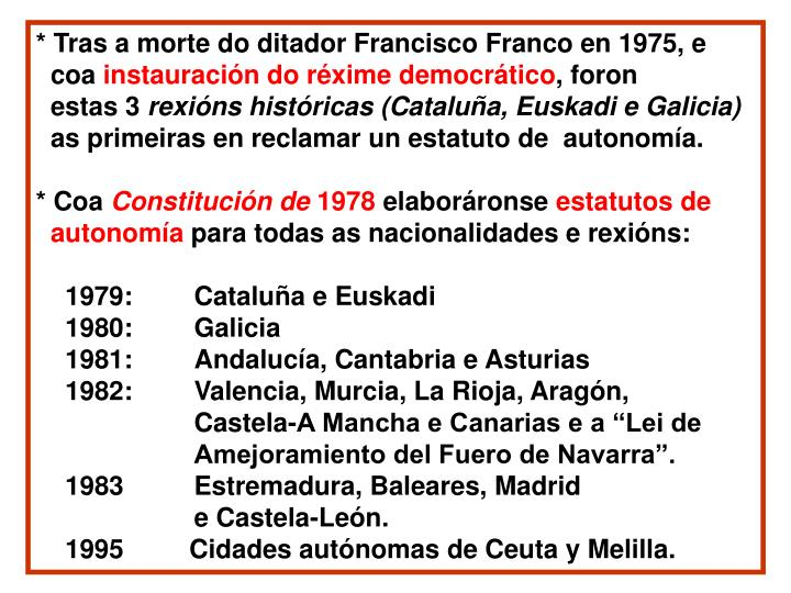 * Tras a morte do ditador Francisco Franco en 1975, e