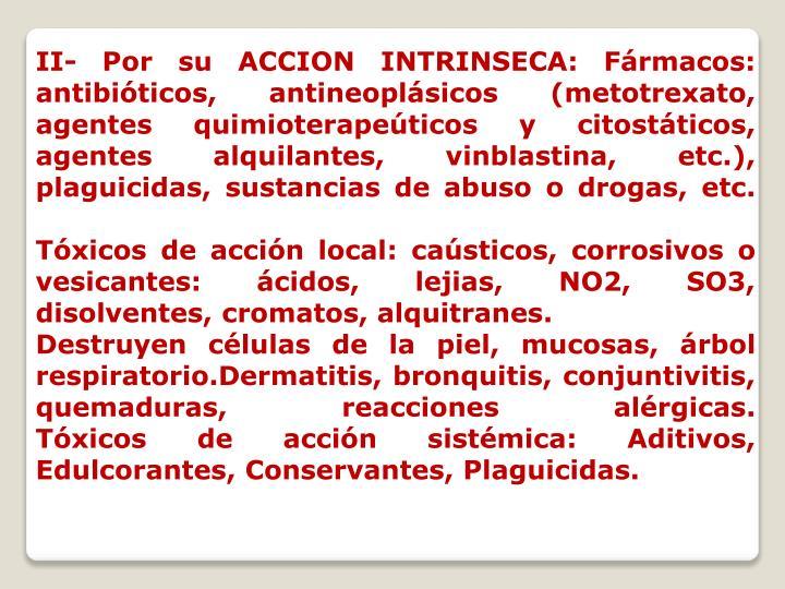 II- Por su ACCION INTRINSECA: Fármacos: antibióticos, antineoplásicos (metotrexato, agentes quimioterapeúticos y citostáticos, agentes alquilantes, vinblastina, etc.), plaguicidas, sustancias de abuso o drogas, etc.