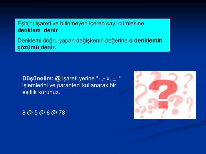 Eşit(=) işareti ve bilinmeyen içeren sayı cümlesine
