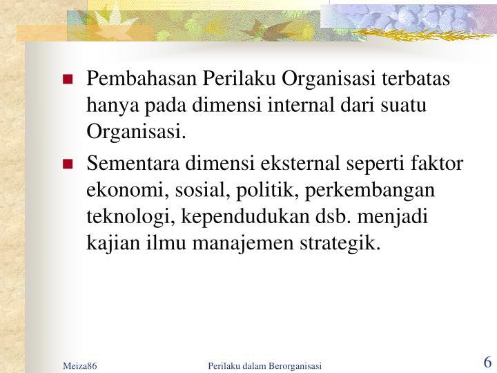 Pembahasan Perilaku Organisasi terbatas hanya pada dimensi internal dari suatu Organisasi.