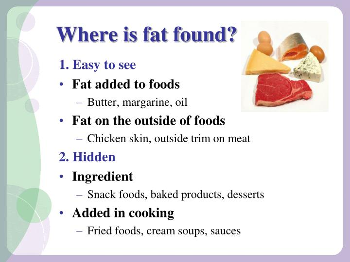 Where is fat found?