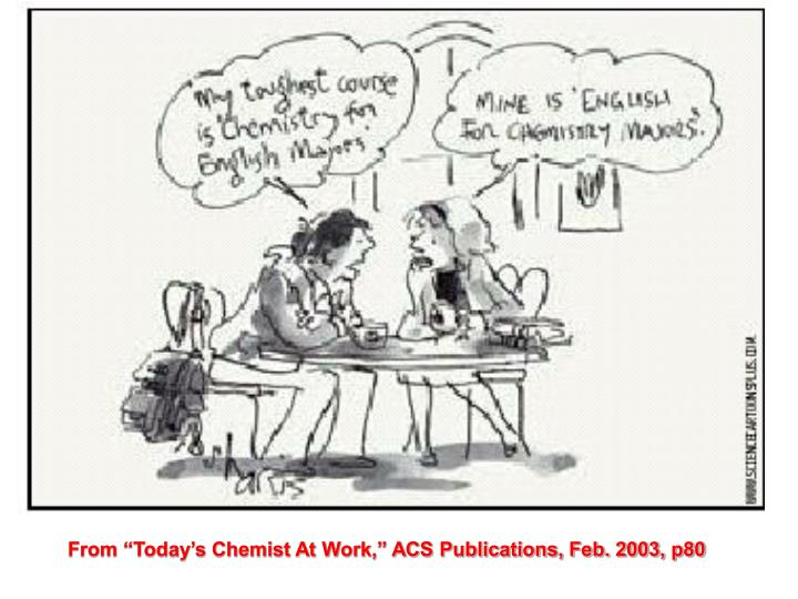 "From ""Today's Chemist At Work,"" ACS Publications, Feb. 2003, p80"