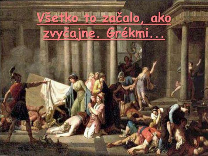 Všetko to začalo, ako zvyčajne. Grékmi...