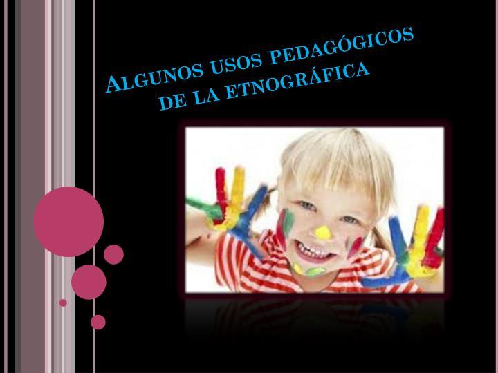 Algunos usos pedagógicos de la etnográfica