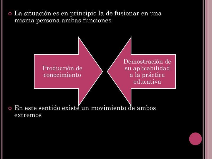 La situación es en principio la de fusionar en una misma persona ambas funciones