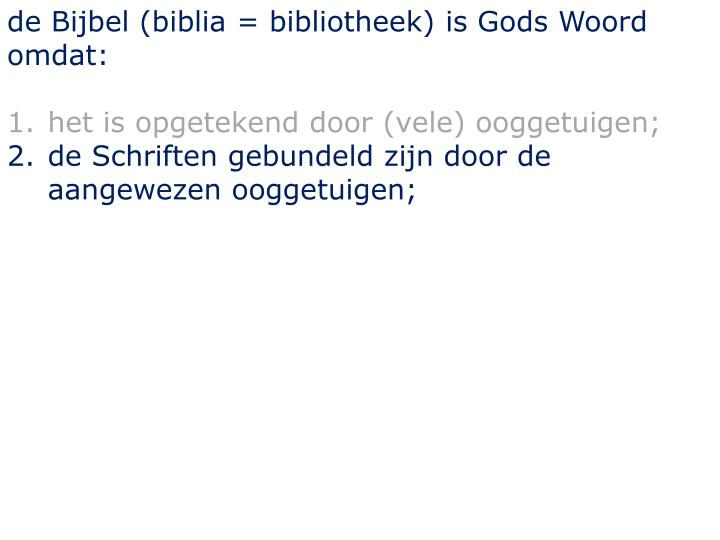 de Bijbel (biblia = bibliotheek) is Gods Woord omdat: