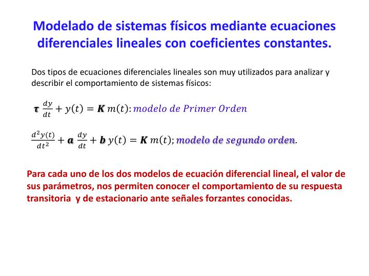 Modelado de sistemas físicos mediante ecuaciones diferenciales lineales con coeficientes constantes.