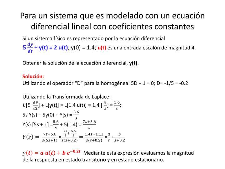 Para un sistema que es modelado con un ecuación diferencial lineal con coeficientes constantes
