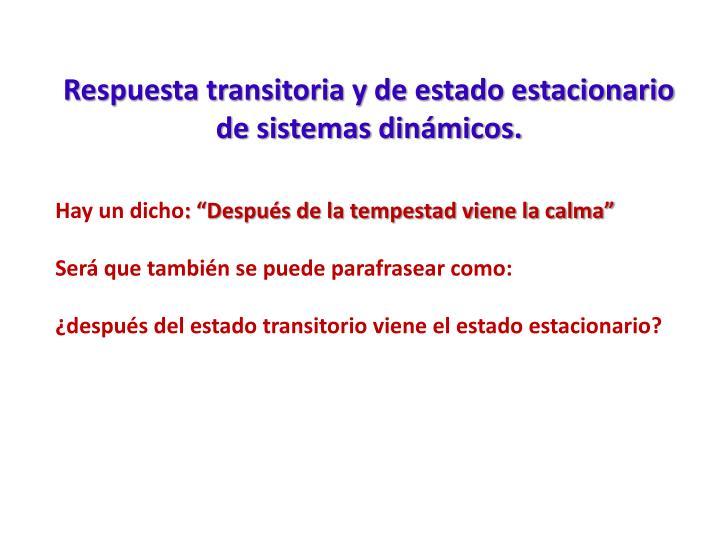 Respuesta transitoria y de estado estacionario de sistemas dinámicos.