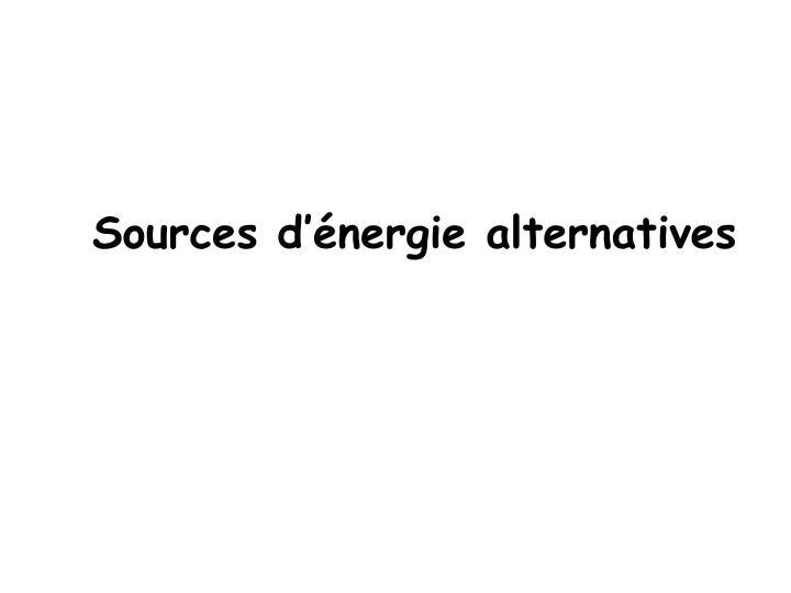 Sources d'énergie alternatives