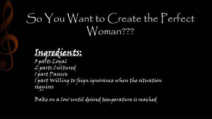 So You Want to Create the Perfect Woman???