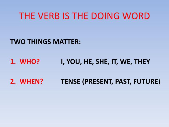 THE VERB IS THE DOING WORD