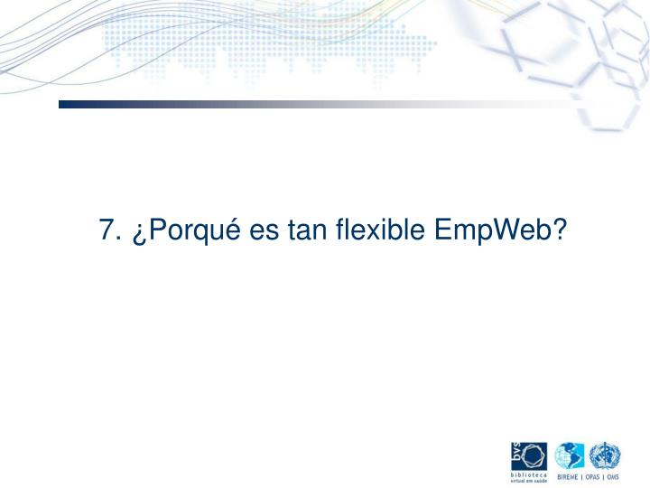 7. ¿Porqué es tan flexible EmpWeb?