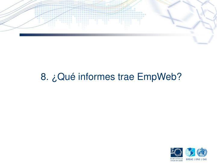 8. ¿Qué informes trae EmpWeb?