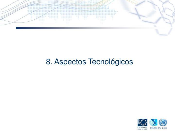 8. Aspectos Tecnológicos