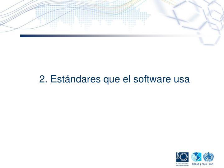 2. Estándares que el software usa