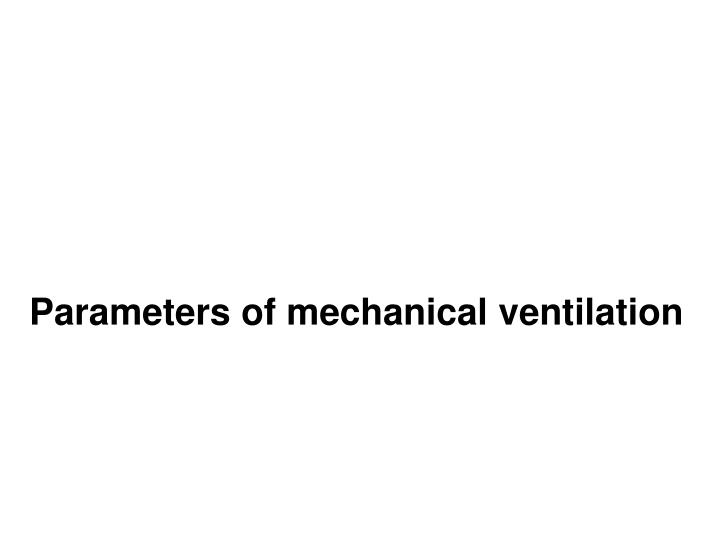 Parameters of mechanical ventilation