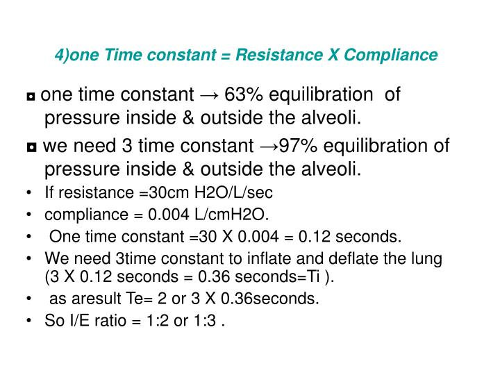 4)one Time constant = Resistance X Compliance
