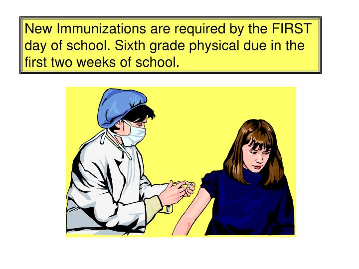 New Immunizations are required by the FIRST day of school. Sixth grade physical due in the first two weeks of school.