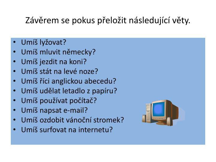 Závěrem se pokus přeložit následující věty.
