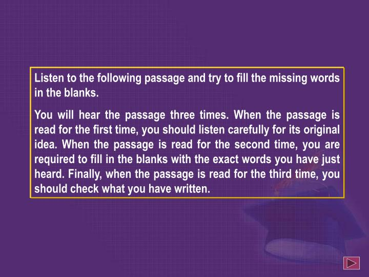 Listen to the following passage and try to fill the missing words in the blanks.