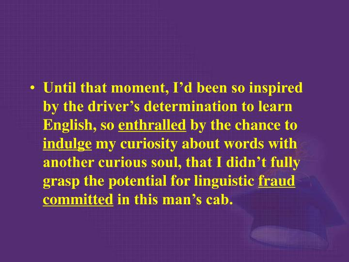 Until that moment, I'd been so inspired by the driver's determination to learn English, so