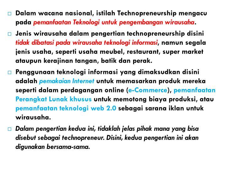 Dalam wacana nasional, istilah Technopreneurship mengacu pada