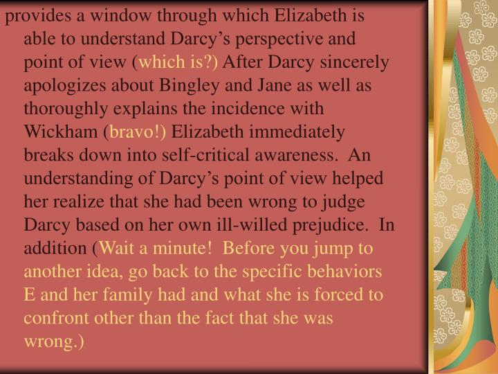 provides a window through which Elizabeth is able to understand Darcy's perspective and point of view (
