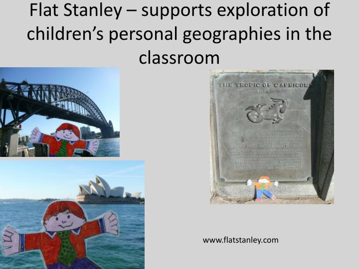 Flat Stanley – supports exploration of  children's personal geographies in the classroom