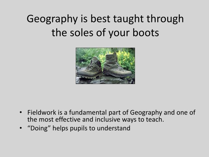 Geography is best taught through the soles of your boots