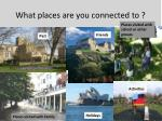 what places are you connected to