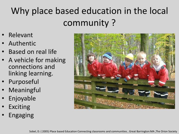 Why place based education in the local community ?