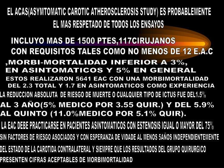 EL ACAS(ASYMTOMATIC CAROTIC ATHEROSCLEROSIS STUDY) ES PROBABLEMENTE