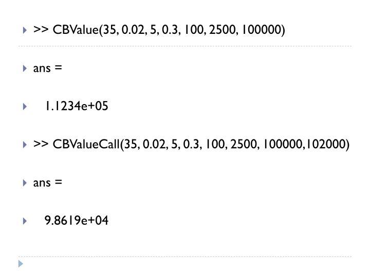 >> CBValue(35, 0.02, 5, 0.3, 100, 2500, 100000)