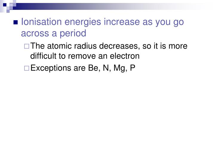 Ionisation energies increase as you go across a period